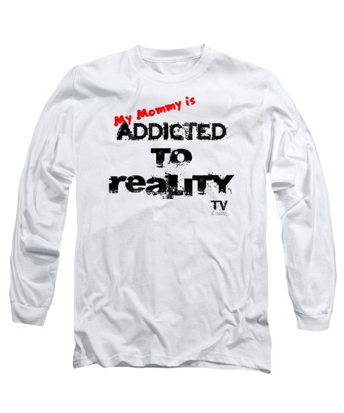 My Mommy Is Addicted To Reality Tv In Red Universal Long Sleeve T-Shirt