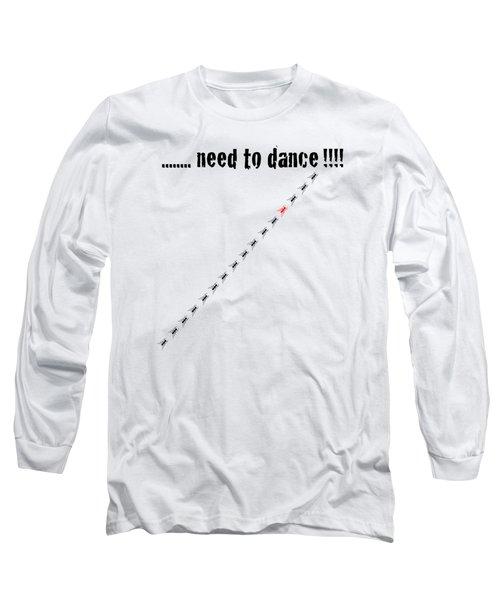 Need To Dance Long Sleeve T-Shirt by Carmen Fanali