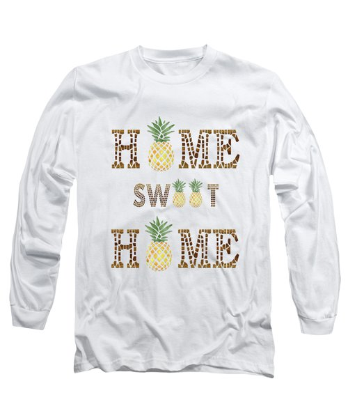 Pineapple Home Sweet Home Typography Long Sleeve T-Shirt by Georgeta Blanaru