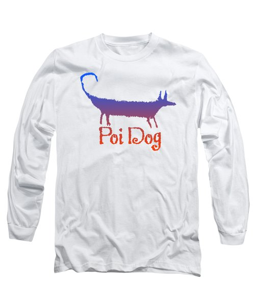 Poi Dog Long Sleeve T-Shirt by Jim Pavelle