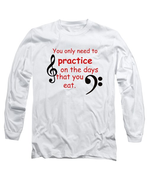 Practice On The Days You Eat Long Sleeve T-Shirt