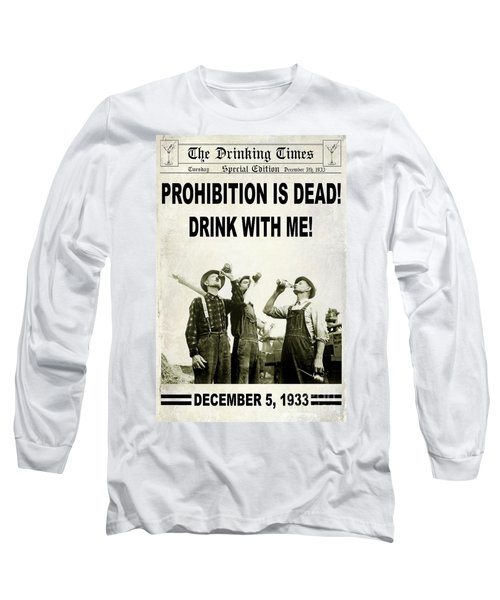 Prohibition Is Dead Long Sleeve T-Shirt