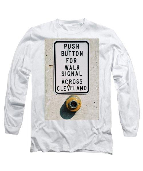 Push Button To Walk Across Clevelend Long Sleeve T-Shirt