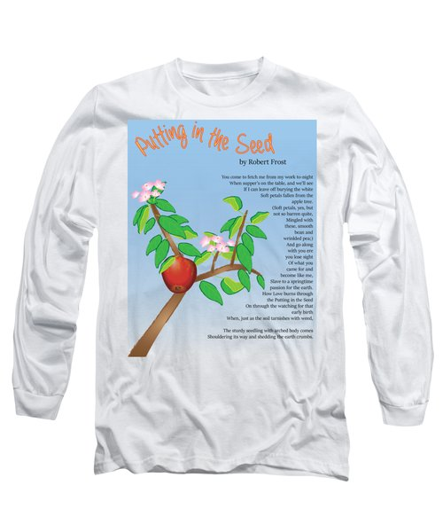 Putting In The Seed Long Sleeve T-Shirt by Thomasina Durkay