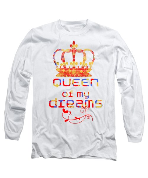 Queen Of My Dreams Long Sleeve T-Shirt by Pedro Cardona
