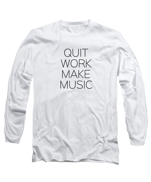 Quit Work Make Music Long Sleeve T-Shirt by Andrea Anderegg