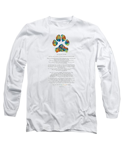 Rainbow Bridge Poem With Colorful Paw Print By Sharon Cummings Long Sleeve T-Shirt