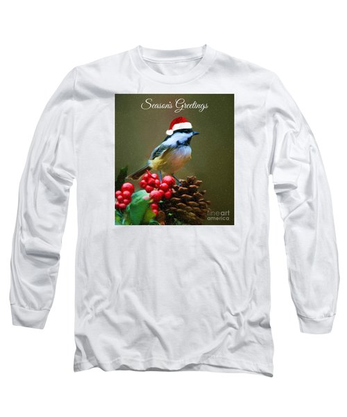 Seasons Greetings Chickadee Long Sleeve T-Shirt by Tina LeCour