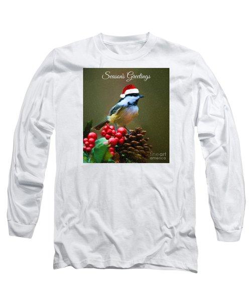 Seasons Greetings Chickadee Long Sleeve T-Shirt