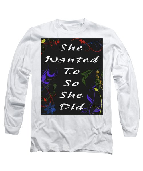 She Wanted To So She Did Long Sleeve T-Shirt