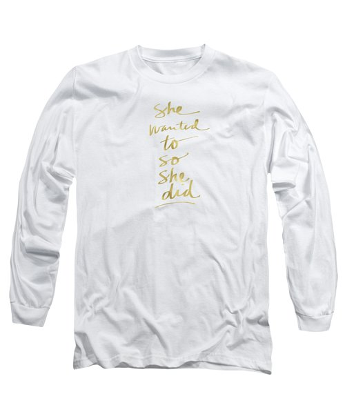 She Wanted To So She Did Gold- Art By Linda Woods Long Sleeve T-Shirt by Linda Woods