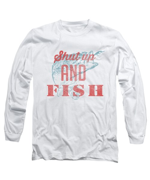 Shut Up And Fish Long Sleeve T-Shirt by Edward Fielding