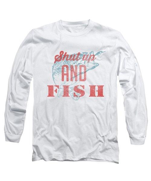 Shut Up And Fish Long Sleeve T-Shirt by Edward Fielding