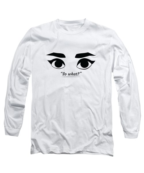So What Long Sleeve T-Shirt