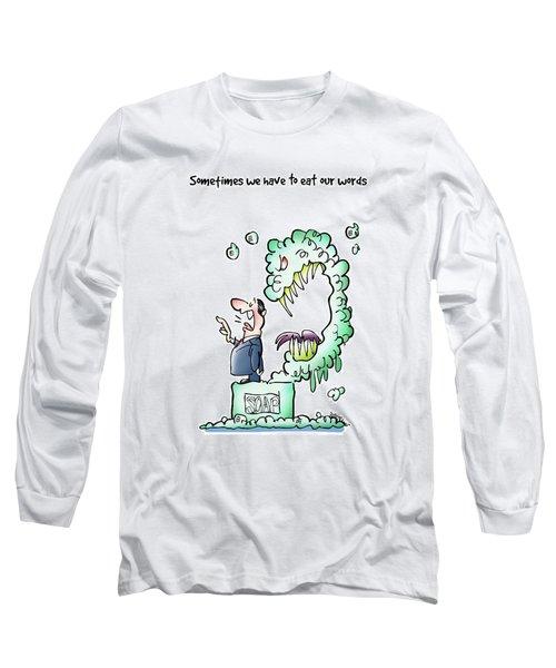Sometimes Words Eat Us Long Sleeve T-Shirt