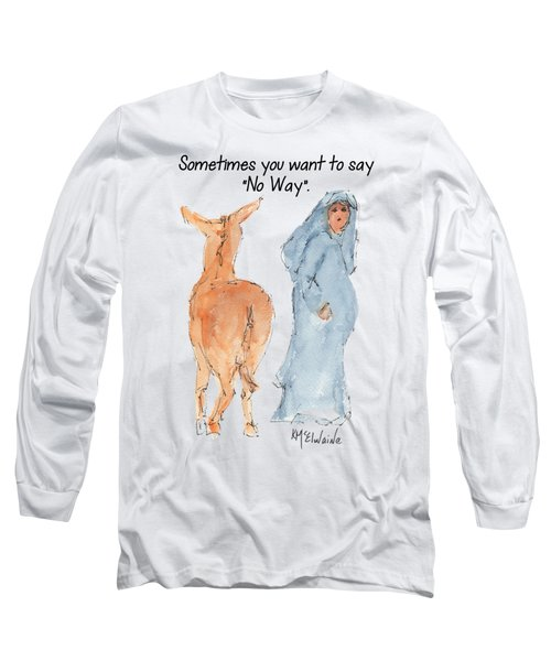 Sometimes You Want To Say No Way Christian Watercolor Painting By Kmcelwaine Long Sleeve T-Shirt by Kathleen McElwaine