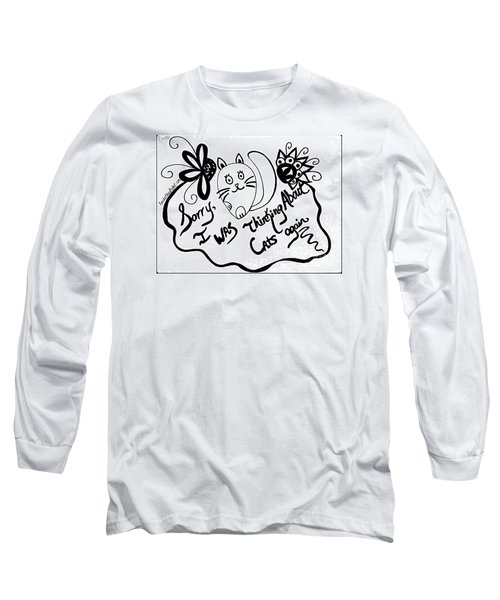 Sorry, I Was Thinking About Cats Again Long Sleeve T-Shirt