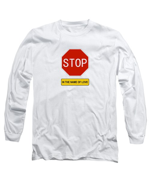 Stop In The Name Of Love Long Sleeve T-Shirt