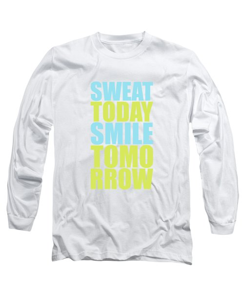Sweat Today Smile Tomorrow Motivational Quotes Long Sleeve T-Shirt