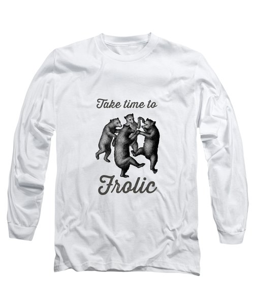 Take Time To Frolic Long Sleeve T-Shirt
