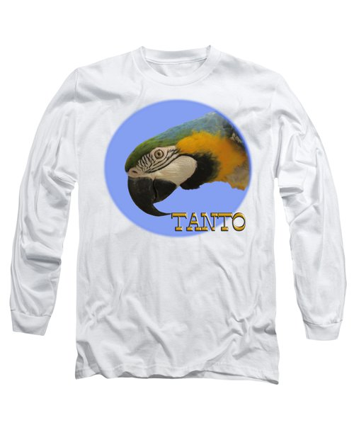 Tanto Long Sleeve T-Shirt by Zazu's House Parrot Sanctuary