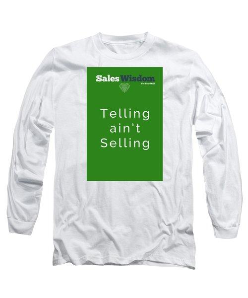 Telling Ain't Selling Long Sleeve T-Shirt by Ike Krieger