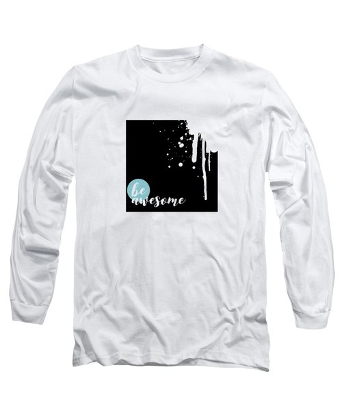 Text Art Be Awesome - Splashes Long Sleeve T-Shirt
