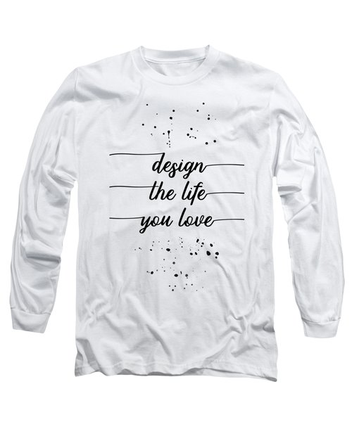 Text Art Design The Life You Love Long Sleeve T-Shirt