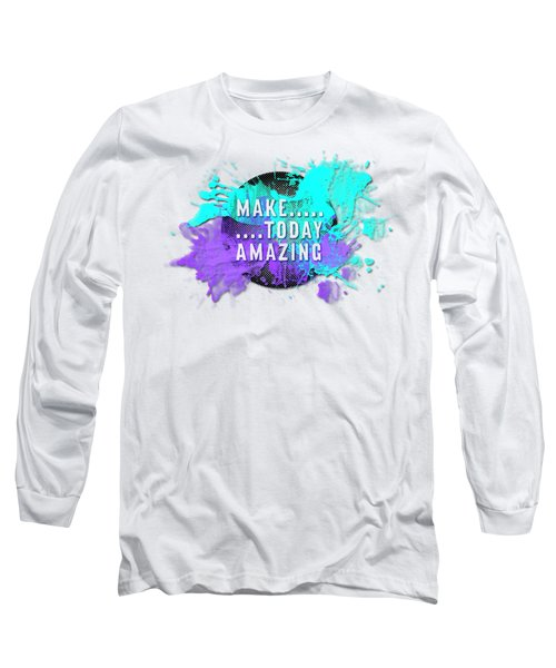 Text Art Make... Today Amazing Long Sleeve T-Shirt