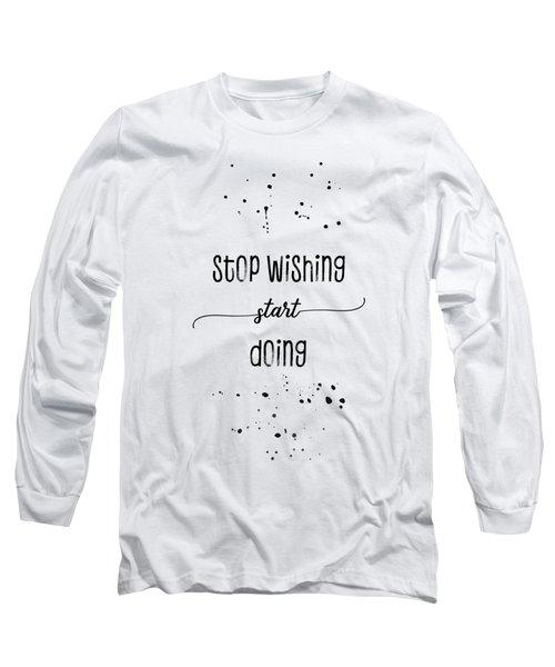 Text Art Stop Wishing Start Doing Long Sleeve T-Shirt