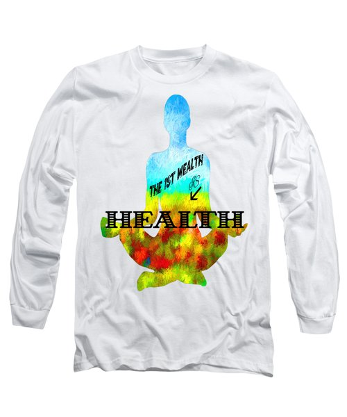 The First Wealth Is Health Long Sleeve T-Shirt