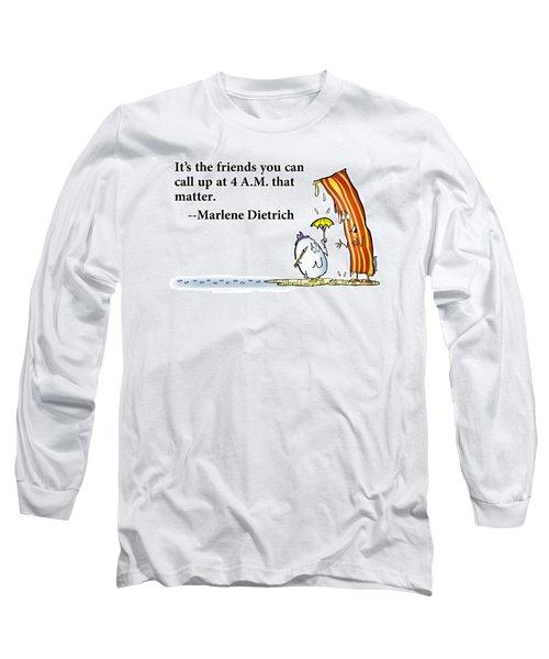 The Friends That Matter Long Sleeve T-Shirt