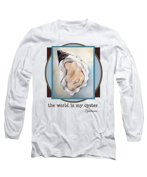 The World Is My Oyster Long Sleeve T-Shirt