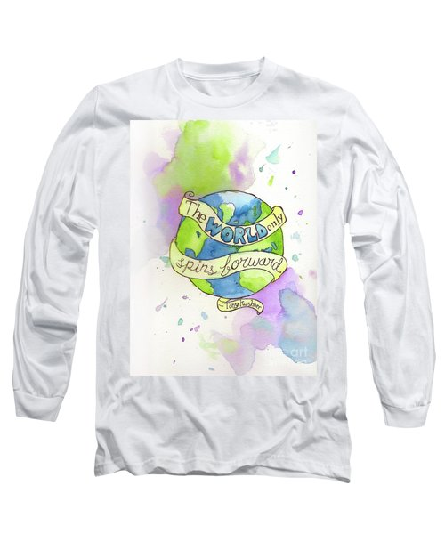 The World Only Spins Forward Long Sleeve T-Shirt by Whitney Morton