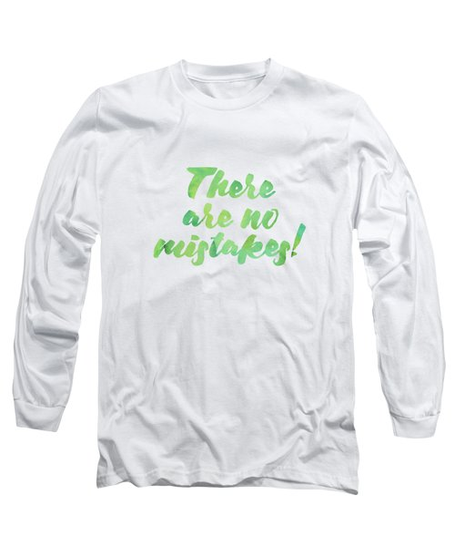 There Are No Mistakes Long Sleeve T-Shirt