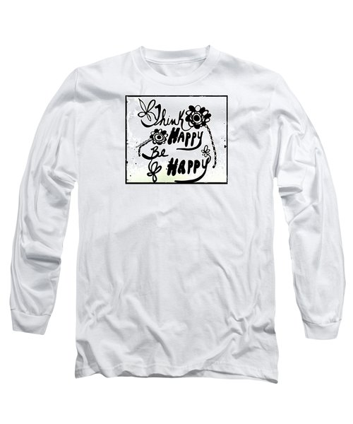 Think Happy Be Happy Long Sleeve T-Shirt