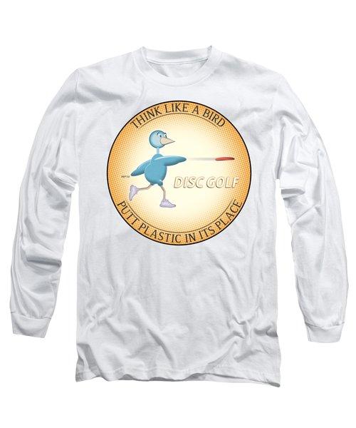 Think Like A Bird Long Sleeve T-Shirt