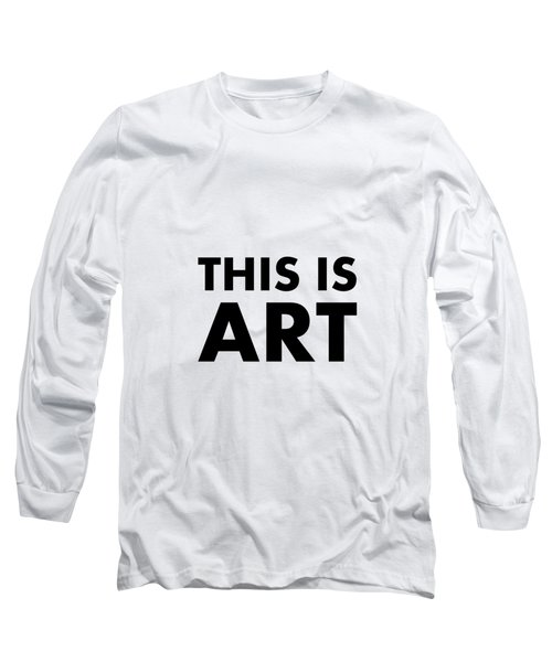 This Is Art Long Sleeve T-Shirt