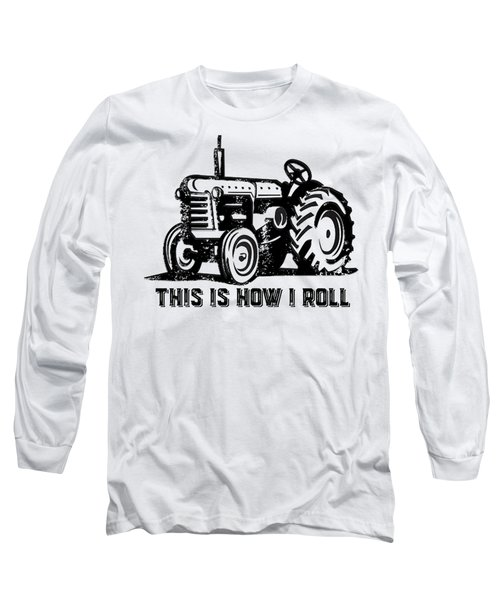 Long Sleeve T-Shirt featuring the drawing This Is How I Roll Tractor by Edward Fielding