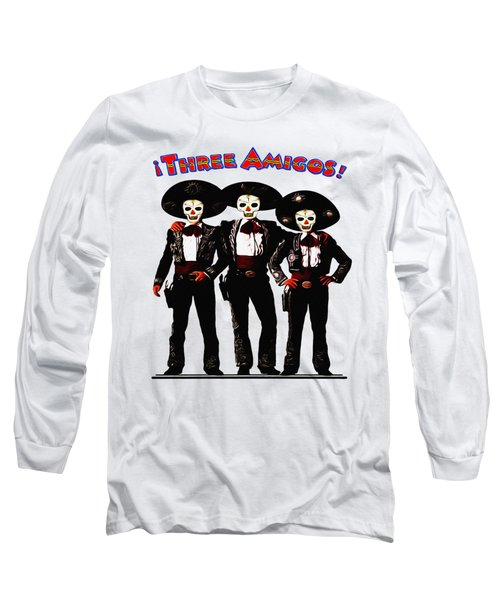 Three Amigos - Day Of The Dead Long Sleeve T-Shirt by Bill Cannon
