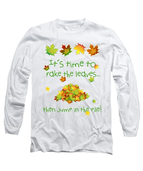 Time To Rake The Leaves Long Sleeve T-Shirt by Methune Hively