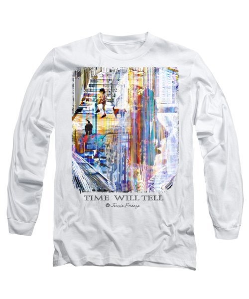 Time Will Tell Long Sleeve T-Shirt by Jennie Breeze