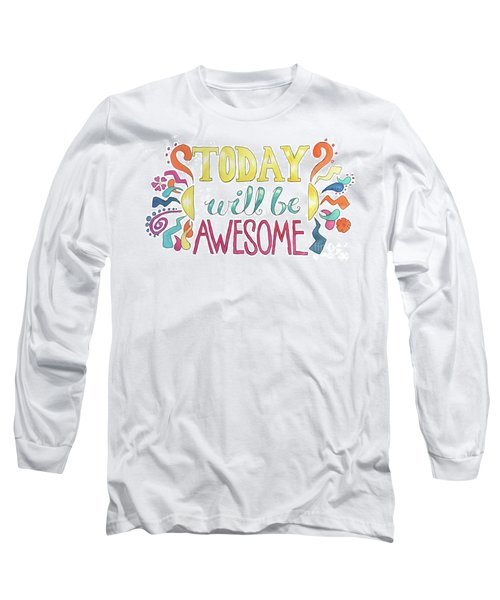 Today Will Be Awesome Long Sleeve T-Shirt by Whitney Morton