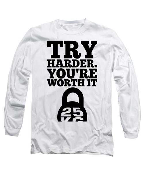 Try Harder You Are Worth It Gym Inspirational Quotes Poster Long Sleeve T-Shirt