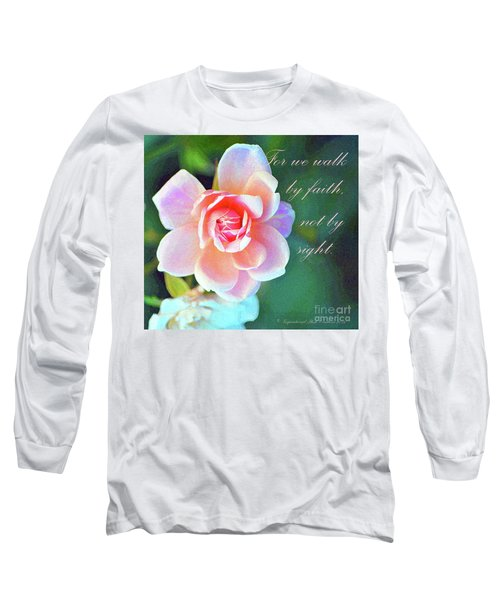 Walk By Faith Long Sleeve T-Shirt by Inspirational Photo Creations Audrey Woods