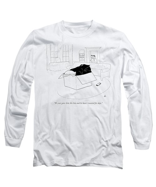 We Just Gave Him This Box And He Hasn't Tweeted For Days Long Sleeve T-Shirt