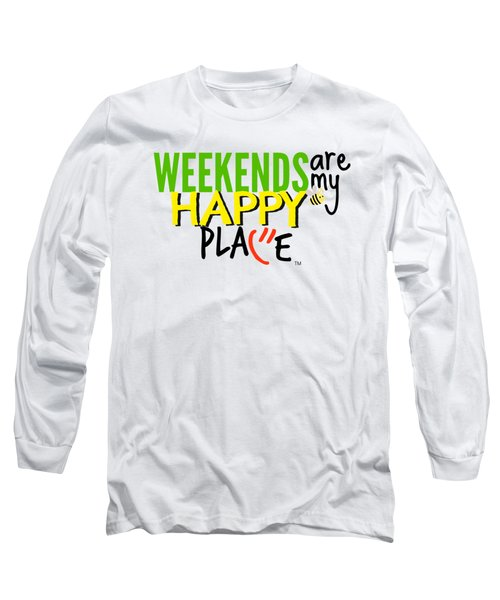 Weekends Are My Happy Place Long Sleeve T-Shirt by Shelley Overton