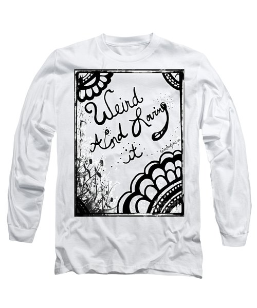 Weird And Loving It Long Sleeve T-Shirt