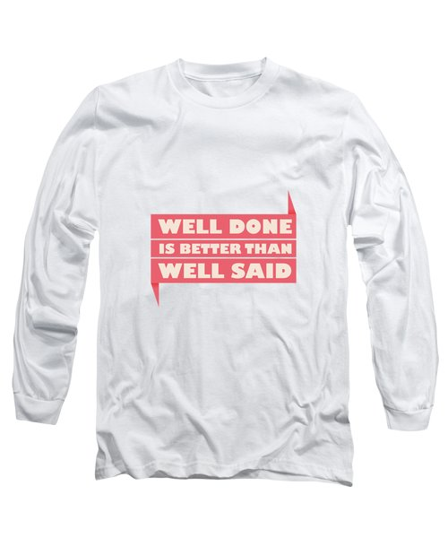 Well Done Is Better Than Well Said -  Benjamin Franklin Inspirational Quotes Poster Long Sleeve T-Shirt by Lab No 4 - The Quotography Department
