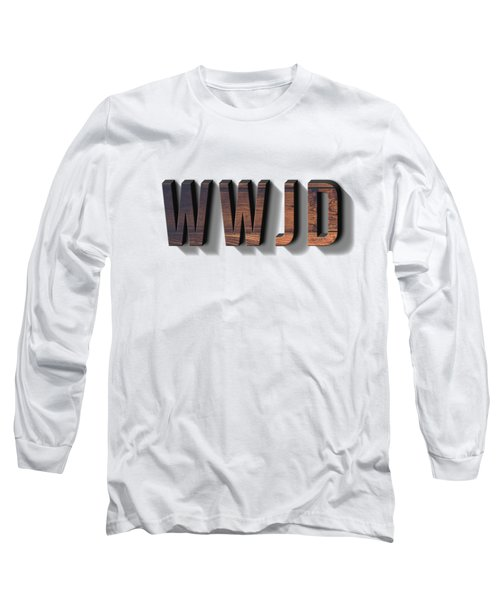What Would Jesus Do Tee Long Sleeve T-Shirt